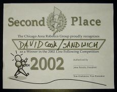 Second Place. The Chicago Area Robotics Group proudly recognizes David Cook / Sandwich as a Winner in the 2002 Line Following Competition